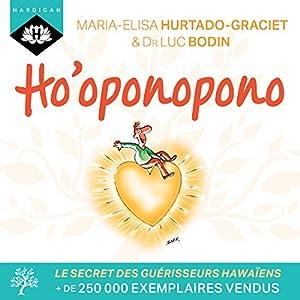 Ho'oponopono   Livre audio Auteur(s) : Luc Bodin, Maria-Elisa Hurtado-Graciet Narrateur(s) : Nicolas Planchais