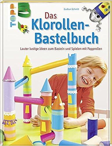 Das Klorollen Bastelbuch Amazon De Gudrun Schmitt Bucher