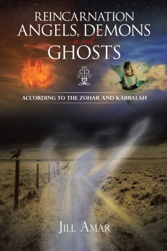 Reincarnation Angels, Demons and Ghosts: According to the Zohar and Kabbalah