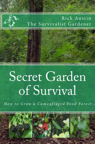 Secret Garden of Survival - How to grow a camouflaged food- forest. by [Austin, Rick]