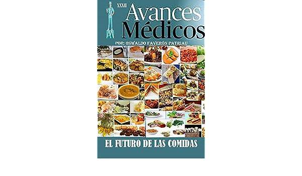 Amazon.com: El Futuro de las Comidas (Avances Médicos nº 32) (Spanish Edition) eBook: Oswaldo Enrique Faverón Patriau: Kindle Store