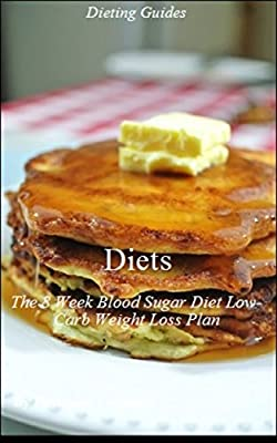 Diets: The 8 Week Blood Sugar Diet Low Carb Weight Loss Plan - Dieting for Diabetics