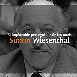 Simon Wiesenthal: El implacable perseguidor de los nazis [Simon Wiesenthal: The Relentless Pursuer of Nazis]