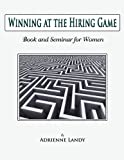 Winning at the Hiring Game, Book and Seminar for Women, Adrienne Landy, 1935125540