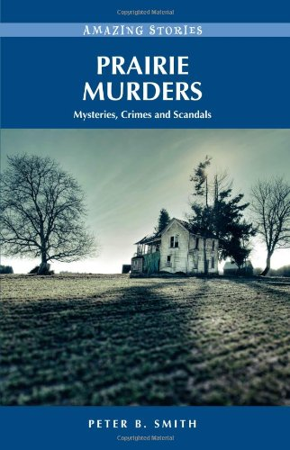 Prairie Murders: Mysteries, Crimes and Scandals (Amazing Stories)
