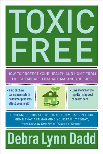 Toxic Free: How to Protect Your Health and Home from the Chemicals ThatAre Making You Sick (English Edition)