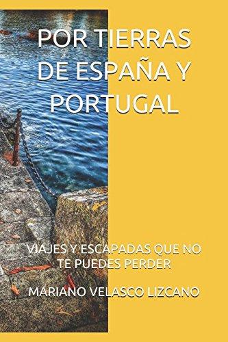 POR TIERRAS DE ESPAÑA Y PORTUGAL: VIAJES Y ESCAPADAS QUE NO TE PUEDES PERDER DESDE LA MANCHA A CUALQUIER LUGAR: Amazon.es: VELASCO LIZCANO, MARIANO, PACHECO, ISABEL, VELASCO, MARIANO, CAMPOS, HÉCTOR: Libros