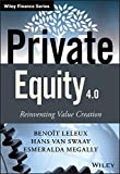 Private Equity 4.0: Reinventing Value Creation (The Wiley Finance Series)