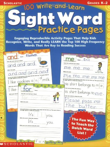 100 Write-and-Learn Sight Word Practice Pages: Engaging Reproducible Activity Pages That Help Kids Recognize, Write, and Really LEARN the Top 100 High-Frequency Words That are Key to Reading Success (Scholastic Book Services Books)