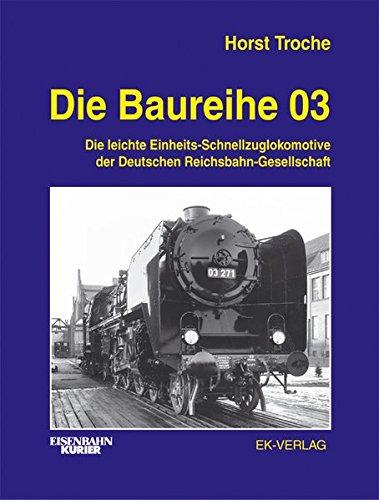Die Baureihe 03: Die leichte Einheits-Schnellzuglokomotive der Deutschen Reichsbahn-Gesellschaft