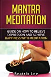 Mantra Meditation: Guide on How to Relieve Depression and Achieve Happiness with Meditation (Universal ...O...M... Mantra)