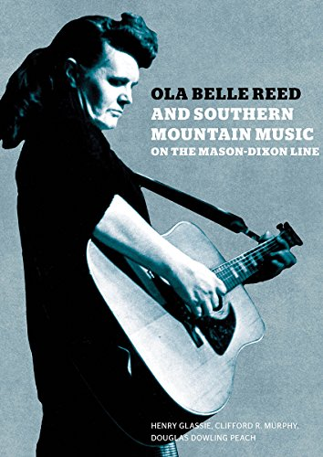 Ola Belle Reed and Southern Mountain Music on the Mason-Dixon Line -