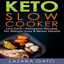Keto Slow Cooker: Low-Carb Ketogenic Recipes for Weight Loss & Better Health Audiobook by Lazara Gato Narrated by Christine Garrow