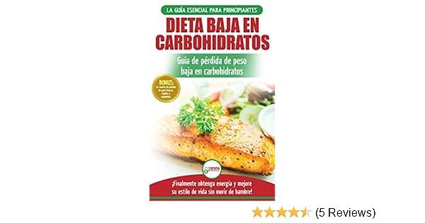 Dieta baja en carbohidratos: Recetas para principiantes Guía para quemar grasa + 45 Recetas de baja pérdida de peso probadas en carbohidratos (Libro en .