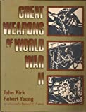 Great Weapons of World War Two, John Kirk and Robert Young, 0802711383