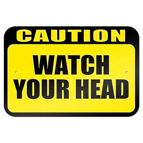 Caution Watch Your Head 9