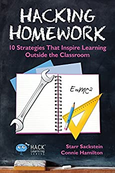 Hacking Homework: 10 Strategies That Inspire Learning Outside the Classroom (Hack Learning Series Book 8) by [Sackstein, Starr, Hamilton, Connie]