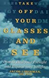 img - for Take Off Your Glasses and See: How to Heal your Eyesight and Expand your Insight by Jacob Liberman (1995-06-19) book / textbook / text book