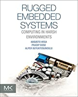 Rugged Embedded Systems: Computing in Harsh Environments Front Cover