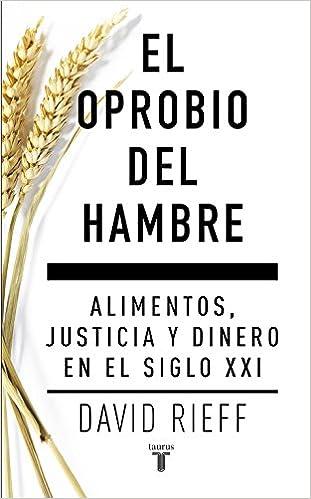 Libros Para Descargar En El Oprobio Del Hambre: Alimentos, Justicia Y Dinero En El Siglo Xxi Donde Epub