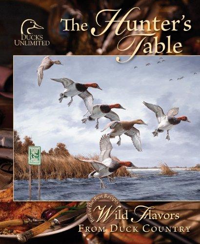 The Hunter's Table by Ducks Unlimited, Favorite Recipes Press