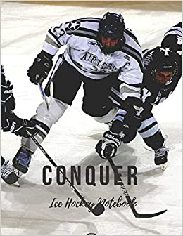 Ice Hockey Notebook: Conquer, Motivational Notebook, Composition Notebook, Log Book, Diary For Athletes PDF Descargar