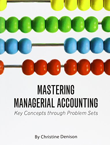 Mastering Managerial Accounting: Key Concepts through Problem - Mastering Accounting