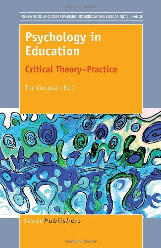 Psychology in Education: Critical Theory Practice (Innovations and Controversies: Interrogating Educational Cha)