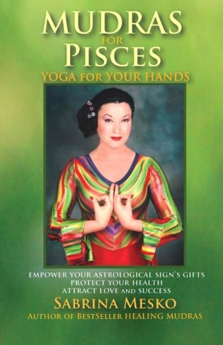 Download Mudras for Pisces: Yoga for your Hands (Mudras for Astrological Signs) (Volume 12) pdf epub