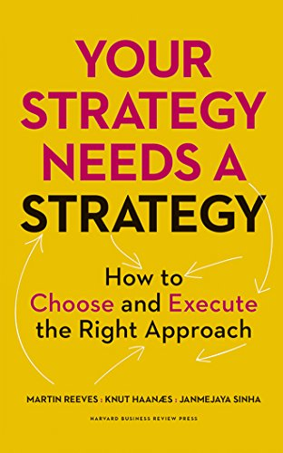 Your Strategy Needs a Strategy: How to Choose and Execute the Right Approach