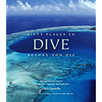 Fifty Places to Dive Before You Die: Diving Experts Share the World's Greatest Destinations (English Edition)