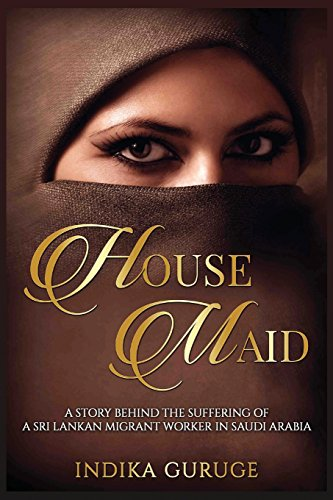 1: Housemaid: A Story Behind the Suffering of a Sri Lankan Migrant Worker in Saudi Arabia
