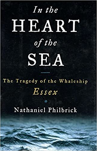 In the Heart of the Sea: The Tragedy of the Whaleship Essex book cover