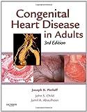 Congenital Heart Disease in Adults, 3e (Congenital Heart Disease in Adults (Perloff/Child))