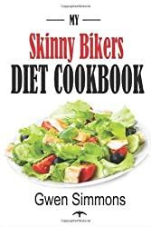 My Skinny Bikers Diet Cookbook: The Recipes I Used To Lose 10 Pounds In 14 Days (Healthy Low Calorie and Low Fat Recipes) by Simmons, Gwen (2014) Paperback