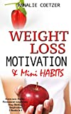 Weight Loss Motivation and Mini Habits: Form new Habits. Permanent weight loss. Stop Dieting. Inspiration