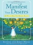 Manifest Your Desires, Esther Hicks and Jerry Hicks, 1401916945
