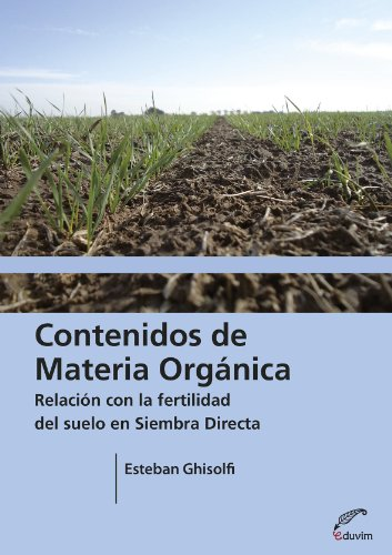 Descargar Libro Contenidos De Materia Orgánica. Relación Con La Fertilidad Del Suelo En Siembra Directa Esteban Ghisolfi
