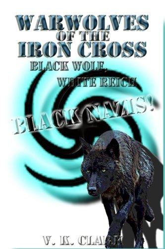 Warwolves of the Iron Cross: Black Wolf, White Reich: Black Nazis! (Wehrwolf) (Volume 7)