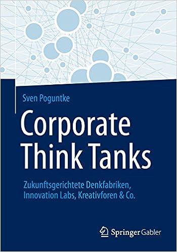 Last ned elektronisk kopibok Corporate Think Tanks: Zukunftsgerichtete Denkfabriken, Innovation Labs, Kreativforen & Co. (German Edition) B00R36LVRA FB2 by Sven Poguntke