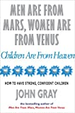 Image of Men Are from Mars, Women Are from Venus, Children Are from Heaven: How to Have Strong, Confident Children