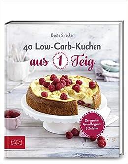 40 Low Carb Kuchen Aus 1 Teig 9783898838214 Amazon Com Books
