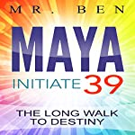 Maya: Initiate 39: The Long Walk to Destiny |  Mr. Ben