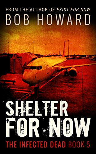 Shelter for Now (The Infected Dead Book 5) by [Howard, Bob]