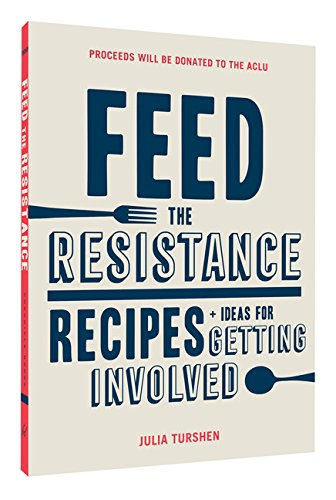 Feed the Resistance: Recipes + Ideas for Getting Involved by Julia Turshen