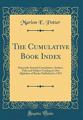 The Cumulative Book Index: Sixteenth Annual Cumulation; Author, Title and Subject Catalog in One Alphabet of Books Published in 1913 (Classic Reprint)