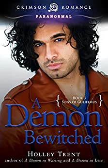 A Demon Bewitched (Sons of Gulielmus Book 3) by [Trent, Holley]