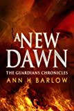 A New Dawn (The Guardians Chronicles - Fantasy Epic Book 1)