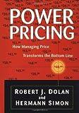 Power Pricing: How Managing Price Transforms the Bottom Line by Dolan, Robert J., Simon, Hermann [Hardcover(1997/2/19)]