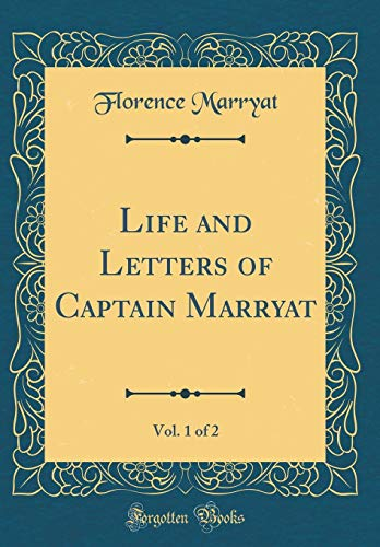 Life and Letters of Captain Marryat, Vol. 1 of 2 (Classic Reprint)